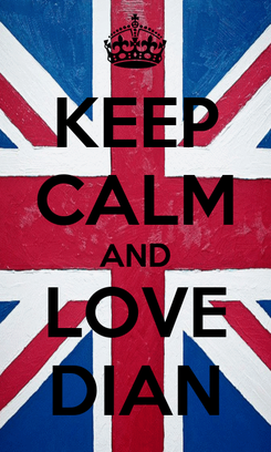 Poster: KEEP CALM AND LOVE DIAN