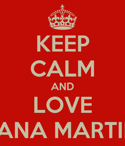 Poster: KEEP CALM AND LOVE DIANA MARTINS