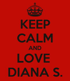 Poster: KEEP CALM AND LOVE  DIANA S.