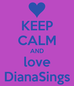 Poster: KEEP CALM AND love DianaSings