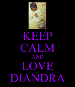 Poster: KEEP CALM AND LOVE DIANDRA