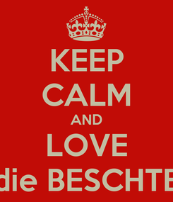 Poster: KEEP CALM AND LOVE die BESCHTE