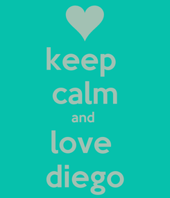 Poster: keep  calm and  love  diego