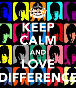 Poster: KEEP CALM AND LOVE DIFFERENCE