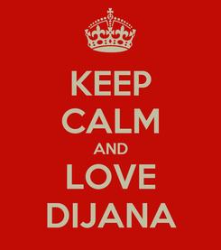 Poster: KEEP CALM AND LOVE DIJANA