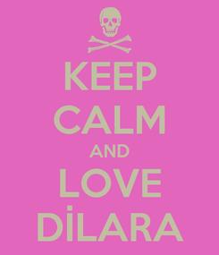 Poster: KEEP CALM AND LOVE DİLARA