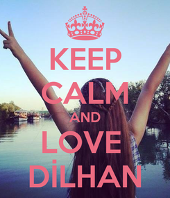 Poster: KEEP CALM AND LOVE  DİLHAN