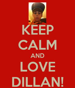 Poster: KEEP CALM AND LOVE DILLAN!