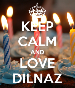 Poster: KEEP CALM AND LOVE DILNAZ