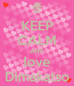 Poster: KEEP CALM AND love Dimakatso