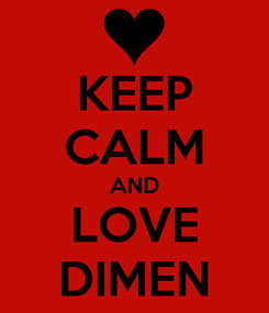 Poster: KEEP CALM AND LOVE DIMEN