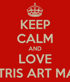 Poster: KEEP CALM AND LOVE DIMITRIS ART MAKER