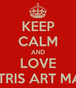 Poster: KEEP CALM AND LOVE DIMITRIS ART MAKER