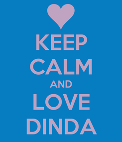 Poster: KEEP CALM AND LOVE DINDA