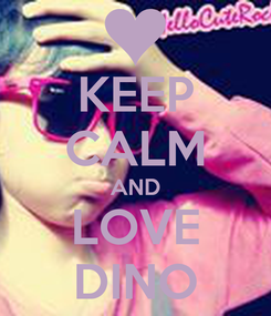 Poster: KEEP CALM AND LOVE DINO