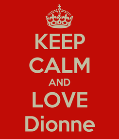 Poster: KEEP CALM AND LOVE Dionne