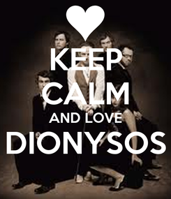 Poster: KEEP CALM AND LOVE DIONYSOS