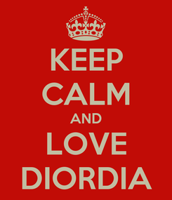 Poster: KEEP CALM AND LOVE DIORDIA