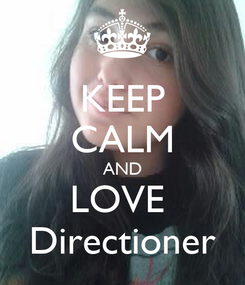 Poster: KEEP CALM AND LOVE  Directioner