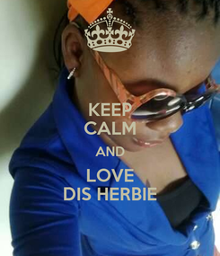 Poster: KEEP CALM AND LOVE DIS HERBIE