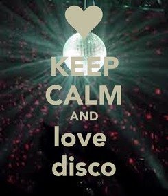 Poster: KEEP CALM AND love  disco