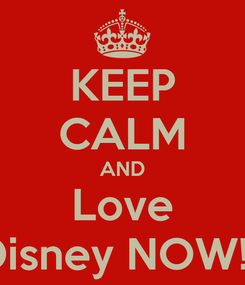 Poster: KEEP CALM AND Love Disney NOW!!!