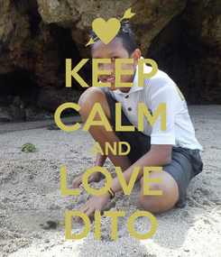 Poster: KEEP CALM AND LOVE DITO