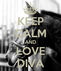 Poster: KEEP CALM AND LOVE DIVA