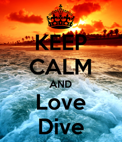 Poster: KEEP CALM AND Love Dive