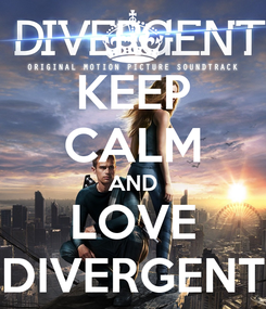 Poster: KEEP CALM AND LOVE DIVERGENT