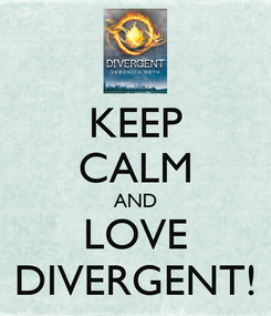Poster: KEEP CALM AND LOVE DIVERGENT!