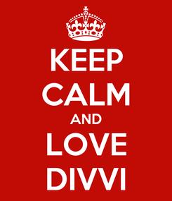 Poster: KEEP CALM AND LOVE DIVVI