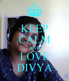 Poster: KEEP CALM AND LOVE DIVYA