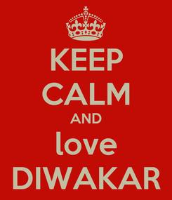 Poster: KEEP CALM AND love DIWAKAR