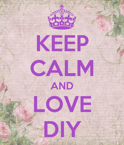 Poster: KEEP CALM AND LOVE DIY