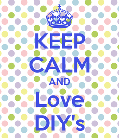 Poster: KEEP CALM AND Love DIY's