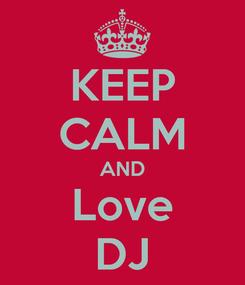 Poster: KEEP CALM AND Love DJ