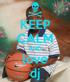 Poster: KEEP CALM AND love dj