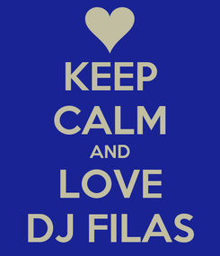 Poster: KEEP CALM AND LOVE DJ FILAS