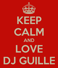 Poster: KEEP CALM AND LOVE DJ GUILLE