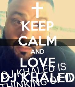 Poster: KEEP CALM AND LOVE DJ KHALED