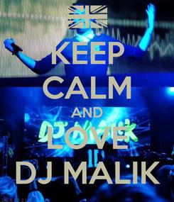 Poster: KEEP CALM AND LOVE DJ MALIK