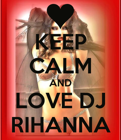 Poster: KEEP CALM AND LOVE DJ RIHANNA