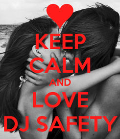 Poster: KEEP CALM AND LOVE DJ SAFETY