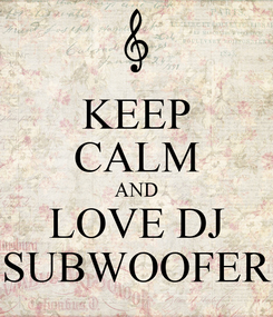 Poster: KEEP CALM AND LOVE DJ SUBWOOFER