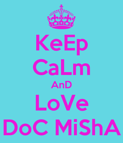 Poster: KeEp CaLm AnD LoVe DoC MiShA