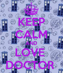 Poster: KEEP CALM AND LOVE  DOCTOR