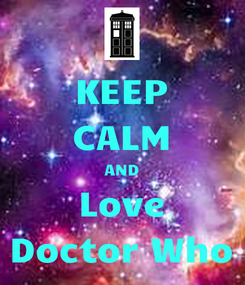 Poster: KEEP CALM AND Love Doctor Who