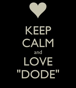 "Poster: KEEP CALM and LOVE ""DODE"""