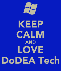 Poster: KEEP CALM AND LOVE DoDEA Tech